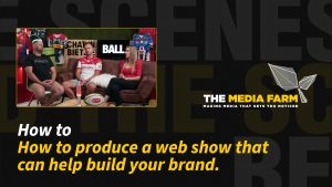 The Media Farm | How to produce a web show that can help build your brand.
